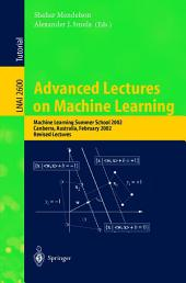 Advanced Lectures on Machine Learning: Machine Learning Summer School 2002, Canberra, Australia, February 11-22, 2002, Revised Lectures