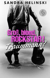 Groß, blond, Rockstar! Traummann?: (Liebesroman, Chicklit-Roman)
