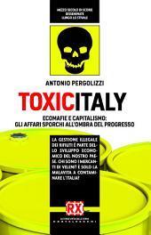 Toxicitaly: Ecomafie e capitalismo: gli affari sporchi all'ombra del progresso