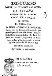 Discurso sobre la opinion nacional de España acerca de la guerra con Francia. Su autor el exc.mo s.or d. Juan Antonio Llorente, ..