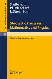 Stochastic Processes - Mathematics and Physics: Proceedings of the 1st BiBoS-Symposium held in Bielefeld, West Germany, September 10-15, 1984