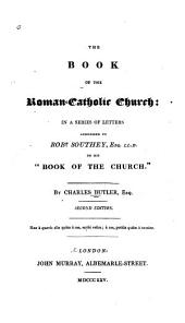 """The Book of the Roman-Catholic Church: In a Series of Letters Addressed to Robt. Southey on His """"Book of the Church"""""""