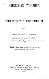 Christian Worship: Services for the Church : with Order of Vespers, and Hymns