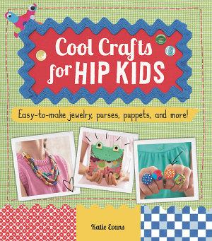 Cool Crafts for Hip Kids PDF