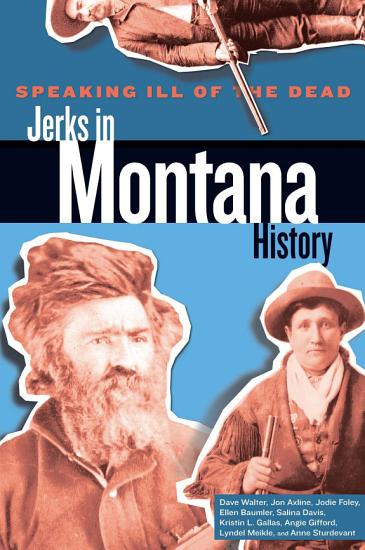 Speaking Ill of the Dead  Jerks in Montana History PDF