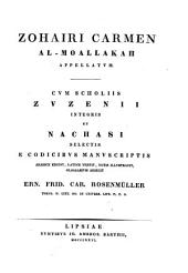 Zohairi carmen, al-Moallakah appelatum: cum scholiis Zuzenii integris et Nachasi selectis e codicibus manuscriptis
