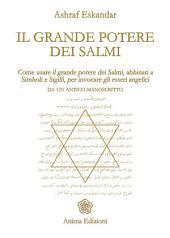 Grande potere di Salmi (Il): Come usare il grande potere dei Salmi, abbinati a Simboli e Sigilli, per invocare gli esseri angelici