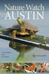 Nature Watch Austin: Guide to the Seasons in an Urban Wildland