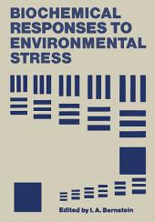 Biochemical Responses to Environmental Stress: Proceedings of a Symposium sponsored by the Division of Water, Air, and Waste Chemistry, Microbial Chemistry and Technology, and Biological Chemistry of the American Chemical Society, held in Chicago, Illinois, September 14–15, 1970