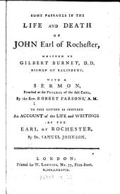 Some passages of the life and death of ... John earl of Rochester. With a sermon, preached, at the funeral of the said earl by R. Parsons. To this ed. is prefixed some account of the life and writings of the earl, by S. Johnson