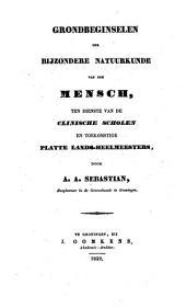 Grondbeginselen der bijzondere natuurkunde van den mensch, ten dienste van de clinische scholen en toekomstige plattelands-heelmeesters: Volume 1