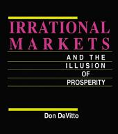 Irrational Markets and the Illusion of Prosperity