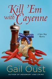 Kill 'Em with Cayenne: A Mystery