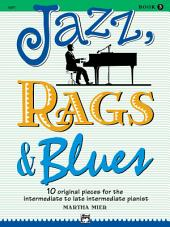 Jazz, Rags & Blues, Book 3: 10 Original Pieces for Intermediate to Late Intermediate Piano