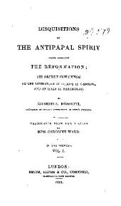 Disquisitions on the Antipapal Spirit which Produced the Reformation: Volume 1