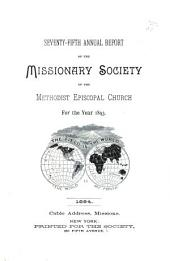 Annual Report of the Missionary Society of the Methodist Episcopal Church: Volumes 75-76