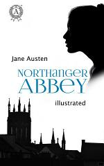 Northanger Abbey. Illustrated edition