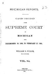 Michigan Reports: Cases Decided in the Supreme Court of Michigan, Volume 84