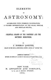 Elements of Astronomy: Accompanied with Numerous Illustrations, a Colored Representation of the Solar, Stellar, and Nebular Spectra, and Celesatial Charts of the Northern and Southern Hemisphere