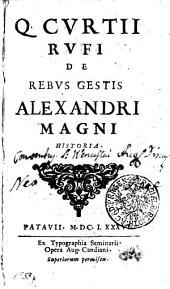 Q. Cvrtii Rvfi De Rebus Gestis Alexandri Magni Historia