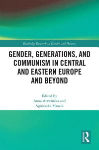 Gender  Generations  and Communism in Central and Eastern Europe and Beyond Book