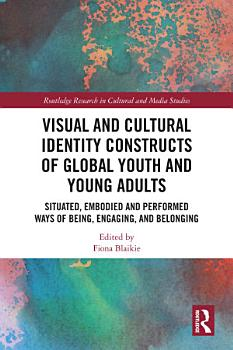 Visual and Cultural Identity Constructs of Global Youth and Young Adults PDF
