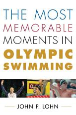 The Most Memorable Moments in Olympic Swimming PDF