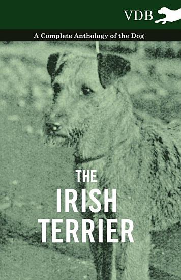 The Irish Terrier   A Complete Anthology of the Dog PDF