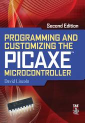 Programming and Customizing the PICAXE Microcontroller 2/E: Edition 2