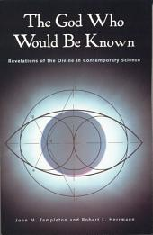 The God Who Would Be Known: Revelations Of Divine Contemporary Science