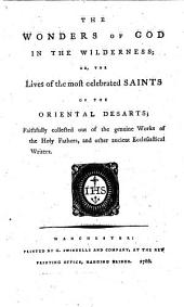 The Wonders of God in the Wilderness; Or, The Lives of the Most Celebrated Saints of the Oriental Desarts; Faithfully Collected Out of the Genuine Works of the Holy Fathers, and Other Ancient Ecclesiastical Writers [by Richard Challoner].