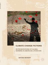 Climate Change Fictions: Representations of Global Warming in American Literature