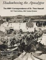 Shadowboxing the Apocalypse: The WW1 Correspondence of Dr. Theo Hascall, 103rd F.A. 26th Yankee Division