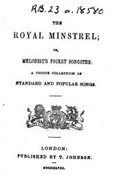 The Royal Minstrel: Or, Melodist's Pocket Songster: a Choice Collection of Standard and Popular Songs