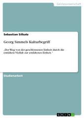 """Georg Simmels Kulturbegriff: """"Der Weg von der geschlossenen Einheit durch die entfaltete Vielfalt zur entfalteten Einheit."""""""