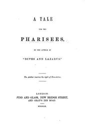 "A Tale for the Pharisees. By the author of ""Dives and Lazarus.""."