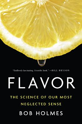 Flavor  The Science of Our Most Neglected Sense