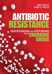 Antibiotic Resistance: Understanding and Responding to an Emerging Crisis, Portable Documents