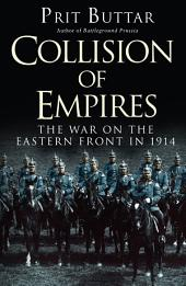 Collision of Empires: The War on the Eastern Front in 1914