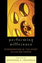 Performing Difference: Representations of 'The Other' in Film and Theatre