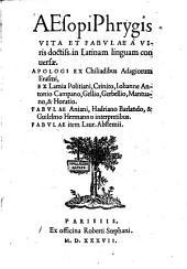 Aesopi Phrygis vita et fabulae ...a viris doctissimis in latinam linguam conversae....Apologi ex chiliadibus adagiorum Erasmi