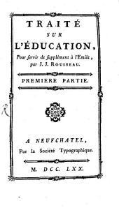 Traité Sur L'Éducation: pour servir de supplément à l'Emile, par J. J. Rousseau, Volume1