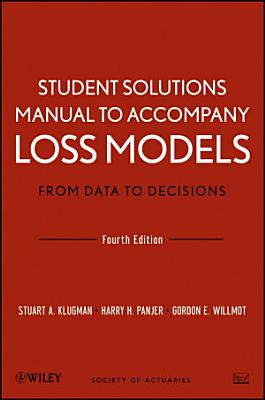 Student Solutions Manual to Accompany Loss Models  From Data to Decisions  Fourth Edition PDF