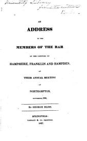 An Address to the Members of the Bar of the Counties of Hampshire, Franklin, and Hampden at Their Annual Meeting at Northampton, September, 1826