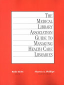 The Medical Library Association Guide to Managing Health Care Libraries
