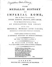 The Medallic History of Imperial Rome;: From the First Triumvirate, Under Pompey, Crassus, and Cæsar, to the Removal of the Imperial Seat, by Constantine the Great. With the Several Medals and Coins, Accurately Copied and Curiously Engraven. To which is Prefixed, an Introduction, Containing a General History of Roman Medals. In Two Volumes, Volume 1