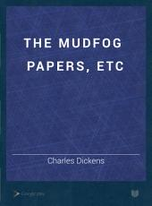 The Mudfog Papers: Etc., Now First Collected
