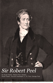 Sir Robert Peel: In Early Life, 1788-1812; as Irish Secretary, 1812-1818; and as Secretary of State, 1822-1827