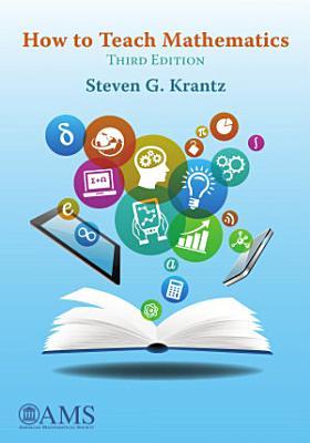 How to Teach Mathematics  Third Edition PDF