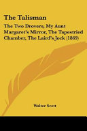 The Talisman  The Two Drovers  My Aunt Margaret s Mirror  the Tapestried Chamber  the Laird s Jock  1869